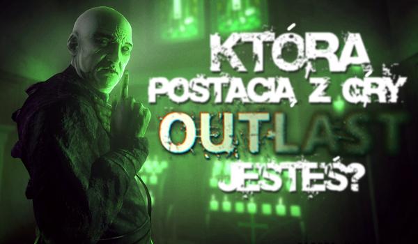Jaką jesteś postacią z gry Outlast?