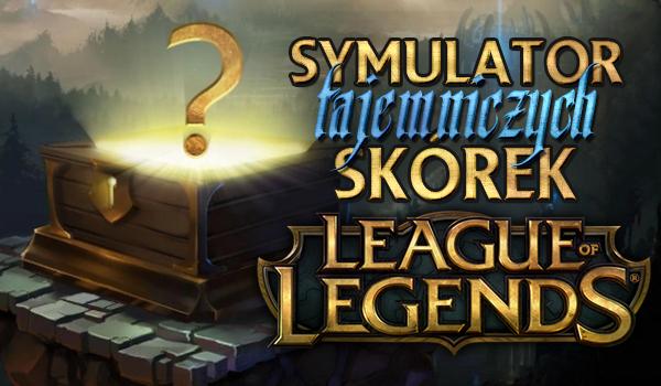 Symulator tajemniczych skórek – League of Legends!