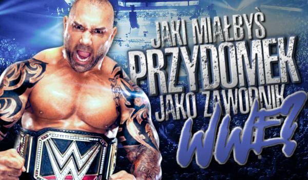 Jaki miałbyś przydomek gdybyś był zawodnikiem WWE?