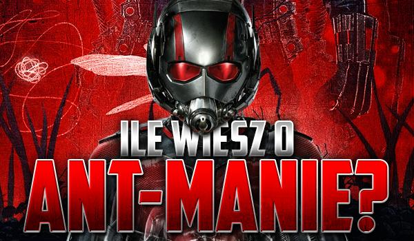 Ile wiesz o Ant-Manie?