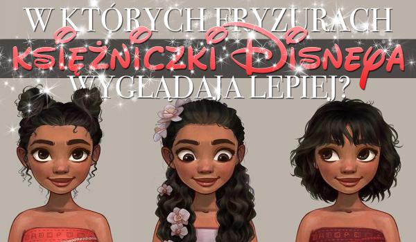 W których fryzurach księżniczki Disneya wyglądają lepiej?