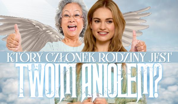 Który członek rodziny to Twój anioł?