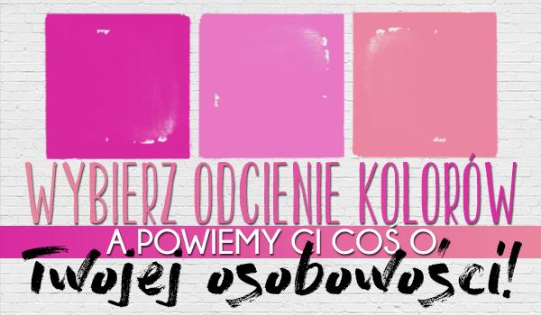 Wybierz odcienie kolorów, a my powiemy Ci coś o Twojej osobowości!
