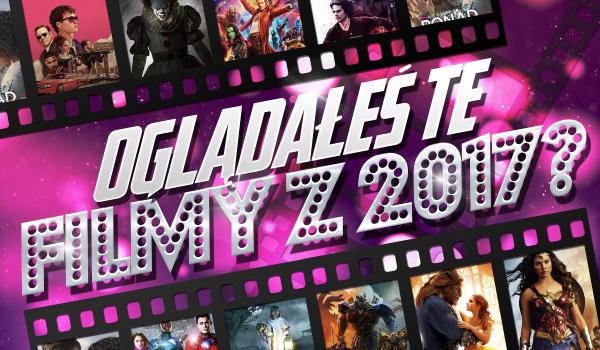 Czy oglądałeś te filmy z 2017 roku? #2
