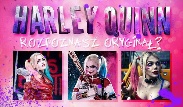 Rozpoznasz oryginał wśród cosplay'ów? #1 HARLEY QUINN