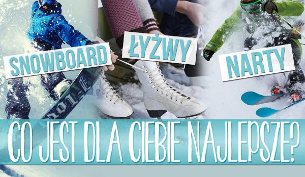 Co do Ciebie pasuje: snowboard, narty czy łyżwy? Sprawdź!