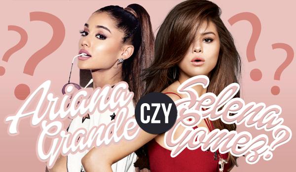 Ariana czy Selena?