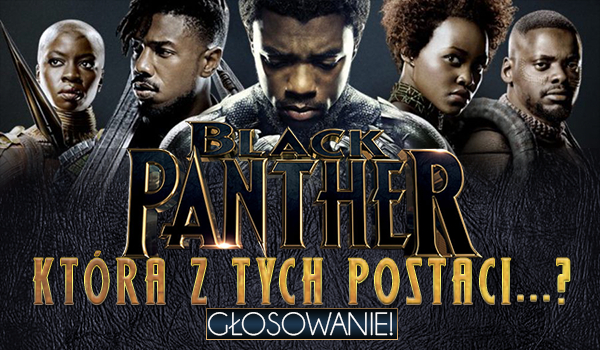 """Która z tych postaci… – głosowanie dotyczące """"Czarnej Pantery""""."""