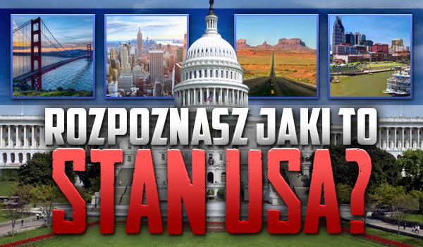 Rozpoznasz jaki to stan USA?
