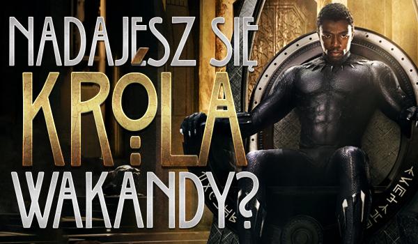 Czy nadajesz się na króla Wakandy?
