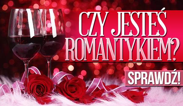 Czy jesteś romantyczny?