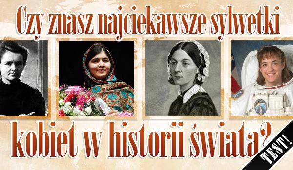 Czy znasz najciekawsze sylwetki kobiet w historii świata?
