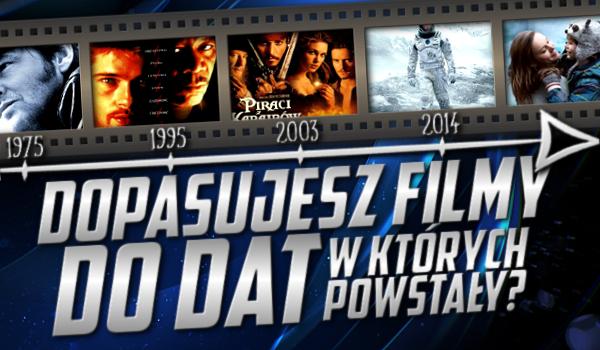 Dopasujesz te filmy do lat, w których powstały?
