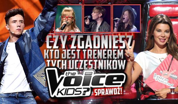 """Czy zgadniesz kto jest trenerem tych uczestników """"The Voice Kids Poland""""?"""