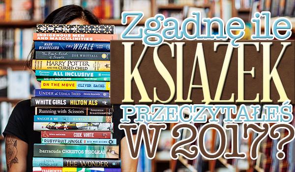 Odgadnę ile książek przeczytałeś w 2017?