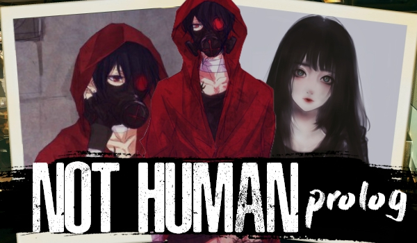 Not Human – Prolog