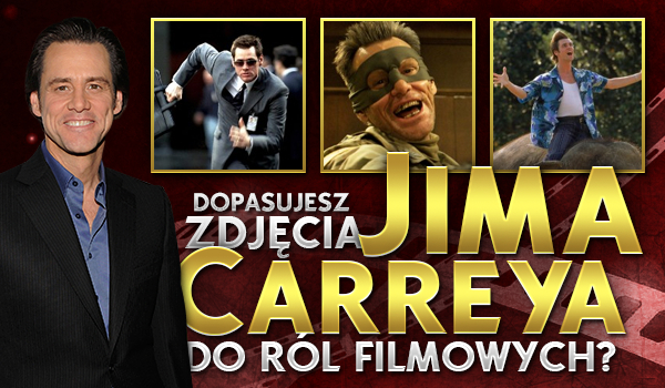 Czy dopasujesz zdjęcia Jima Carreya do ról filmowych?