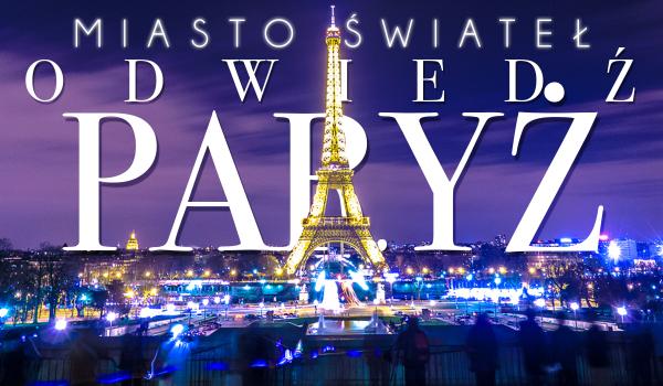 Miasto Świateł – Odwiedź Paryż!