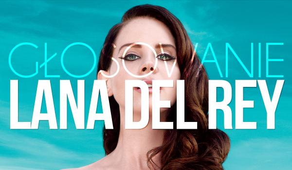 Głosowanie – Lana Del Rey.