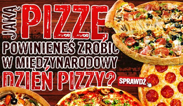 Jaką pizzę powinieneś zrobić w Międzynarodowy Dzień Pizzy?