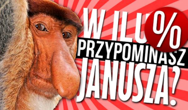 W ilu % przypominasz Janusza?