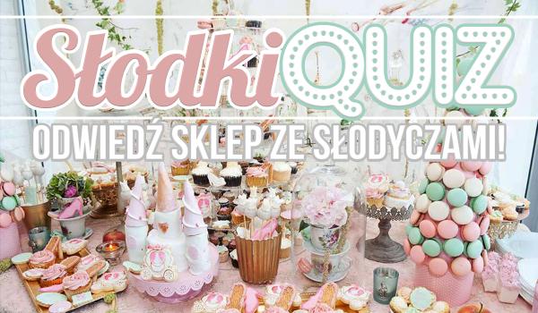 Słodki Quiz – Odwiedź ten niesamowity sklep ze słodyczami!