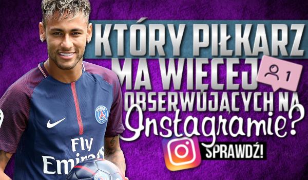 Który piłkarz ma więcej obserwujących na Instagramie?
