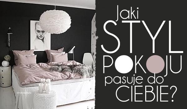 Jaki styl pokoju do Ciebie pasuje?
