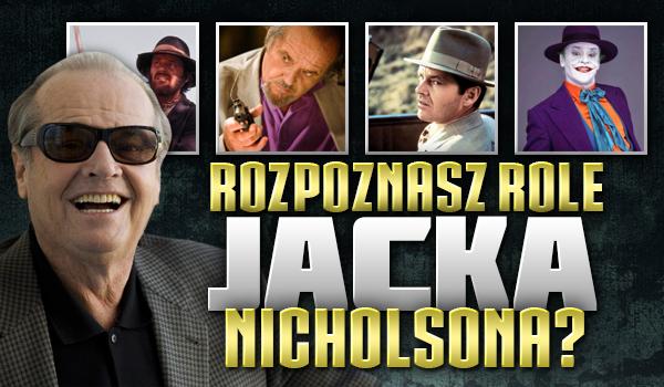 Rozpoznasz role Jacka Nicholsona?