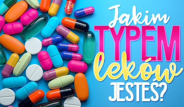 Jakim typem leków jesteś?