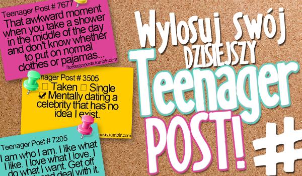 Wylosuj swój dzisiejszy #TeenagerPost!