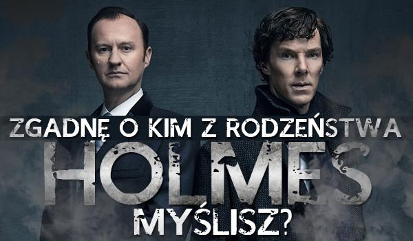 Zgadnę, o kim z rodzeństwa Holmes myślisz? Sprawdź!