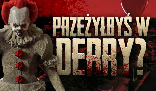 Czy przeżyłbyś w Derry?