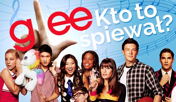 """""""Glee"""": Kto to śpiewał?"""