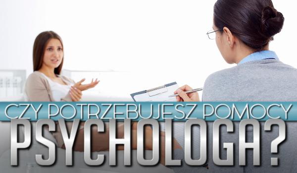Czy potrzebujesz pomocy psychologa?