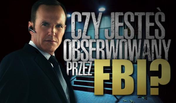 Czy jesteś obserwowany przez FBI?
