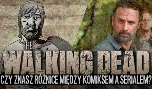 """Czy znasz różnice między komiksem """"The Walking Dead"""" a jego serialową adaptacją?"""