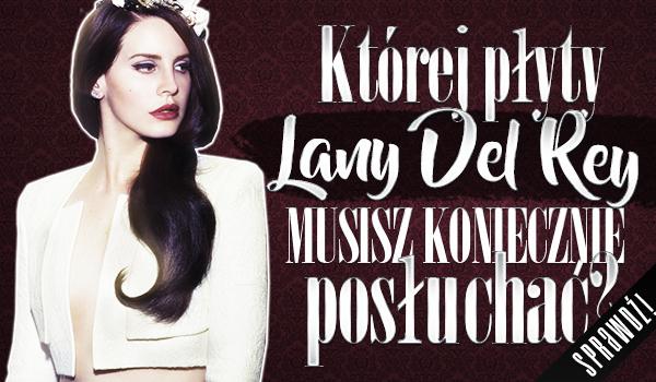 Której płyty Lany Del Rey musisz koniecznie posłuchać?