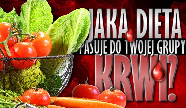 Jaka dieta pasuje do Twojej grupy krwi?