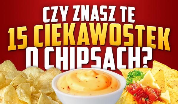 Czy znasz te 15 ciekawostek o chipsach?