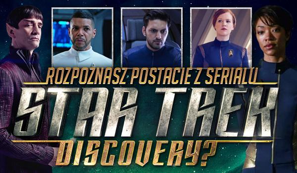 """Czy rozpoznasz postacie z serialu """"Star Trek: Discovery""""?"""