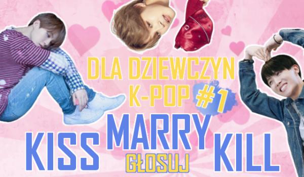 DLA DZIEWCZYN: KISS, MARRY, KILL (K-POP) #1