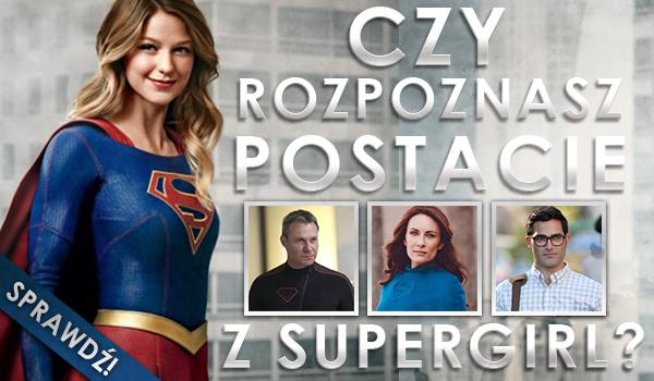 """Czy rozpoznasz postacie z """"Supergirl""""?"""