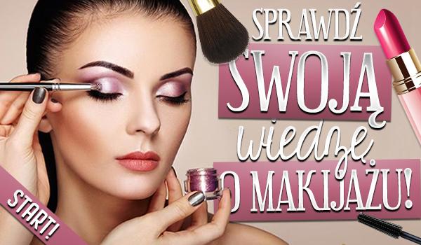 Sprawdź swoją wiedzę o makijażu!