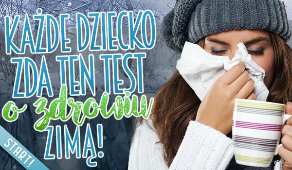 Każde dziecko zda ten test o zdrowiu zimą!