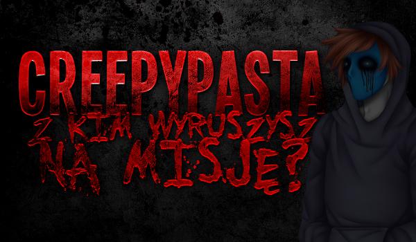 Creepypasta – z kim wyruszysz na misję?
