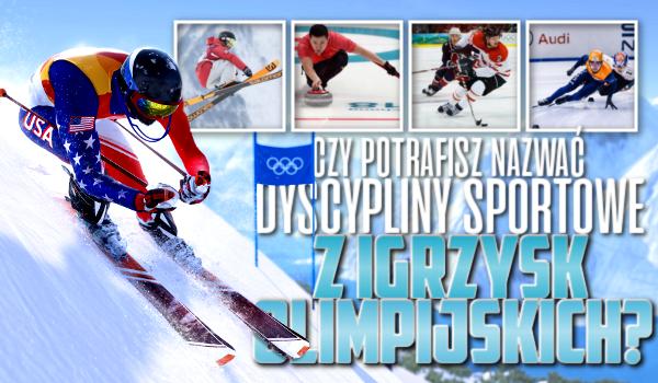 Potrafisz nazwać dyscypliny sportowe z Igrzysk Olimpijskich?