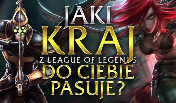 """Jaki kraj z """"League of Legends"""" pasuje do Ciebie?"""