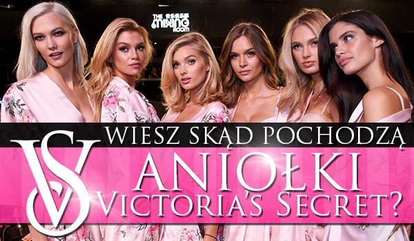 Czy wiesz skąd pochodzą aniołki Victoria's Secret?