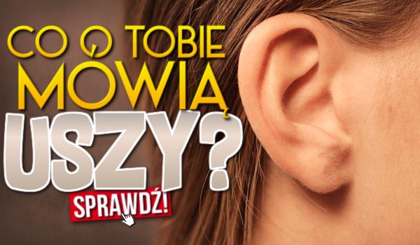 Co o Tobie mówią uszy?